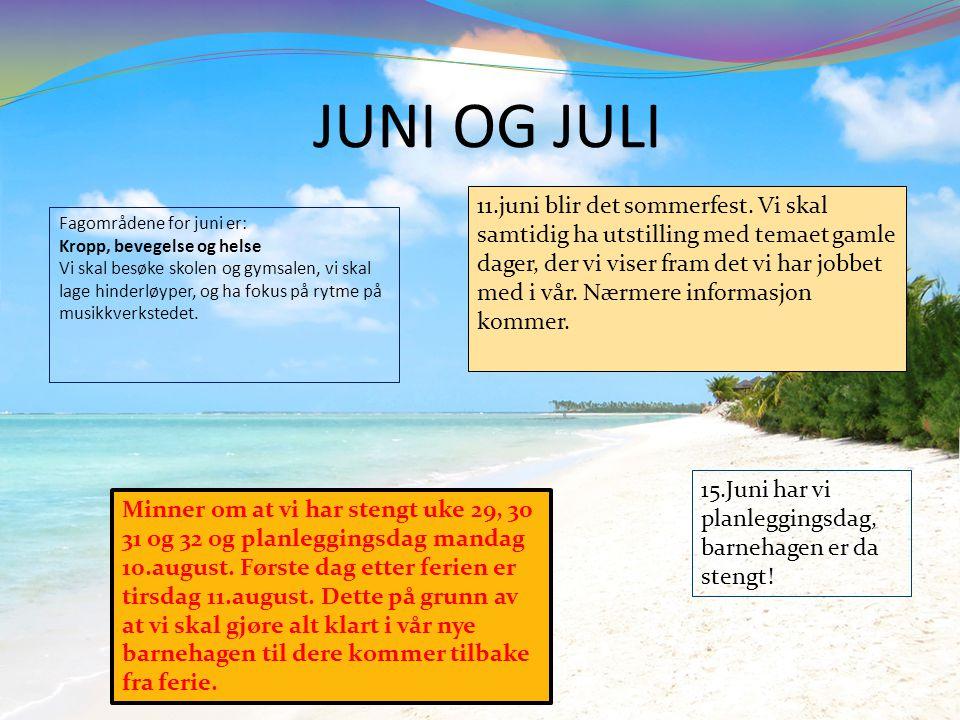 JUNI OG JULI Fagområdene for juni er: Kropp, bevegelse og helse Vi skal besøke skolen og gymsalen, vi skal lage hinderløyper, og ha fokus på rytme på