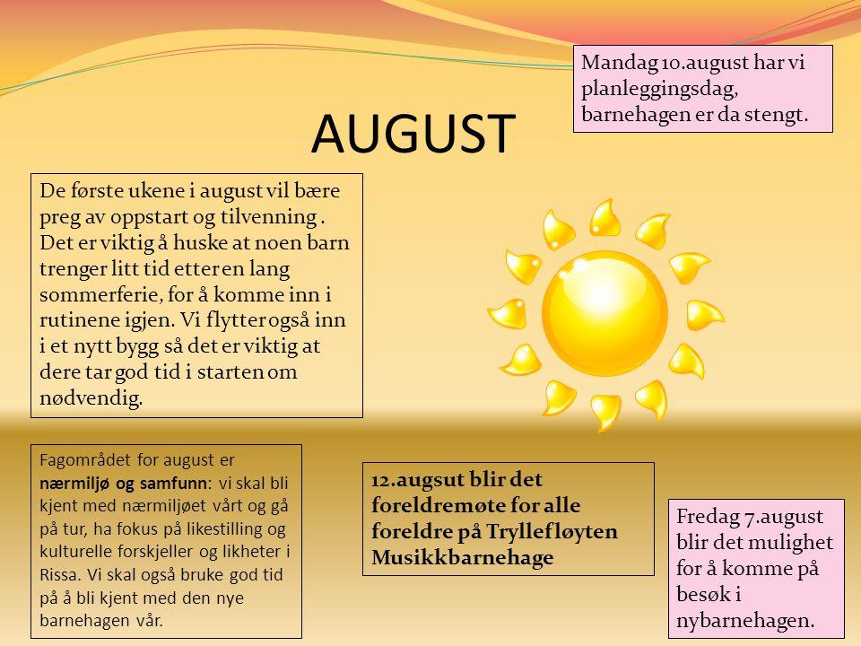 AUGUST De første ukene i august vil bære preg av oppstart og tilvenning. Det er viktig å huske at noen barn trenger litt tid etter en lang sommerferie