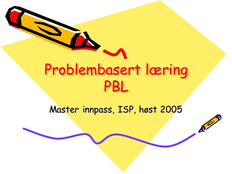 Problembasert læring PBL Master innpass, ISP, høst 2005