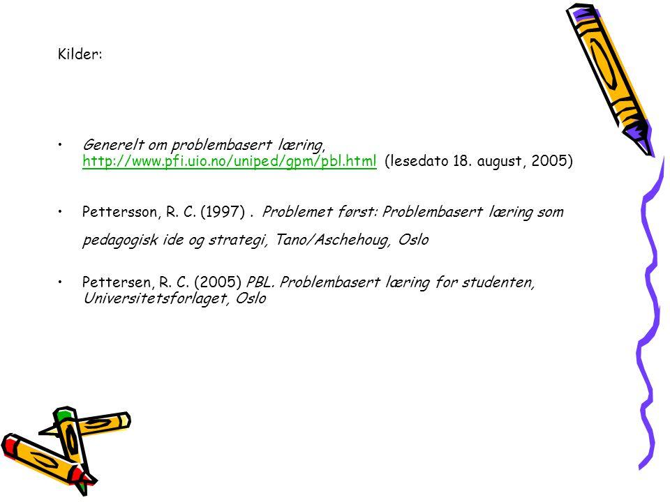 Kilder: Generelt om problembasert læring, http://www.pfi.uio.no/uniped/gpm/pbl.html (lesedato 18.