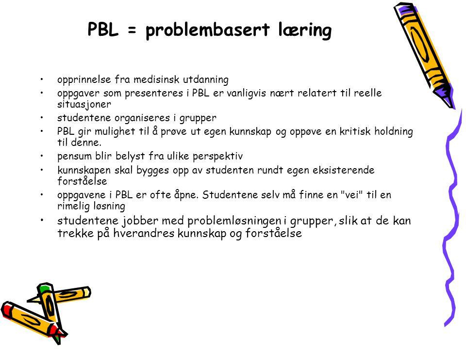 PBL = problembasert læring opprinnelse fra medisinsk utdanning oppgaver som presenteres i PBL er vanligvis nært relatert til reelle situasjoner studentene organiseres i grupper PBL gir mulighet til å prøve ut egen kunnskap og oppøve en kritisk holdning til denne.