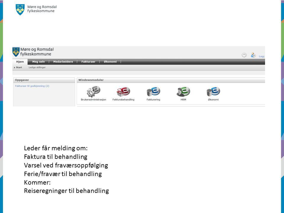 Leder får melding om: Faktura til behandling Varsel ved fraværsoppfølging Ferie/fravær til behandling Kommer: Reiseregninger til behandling