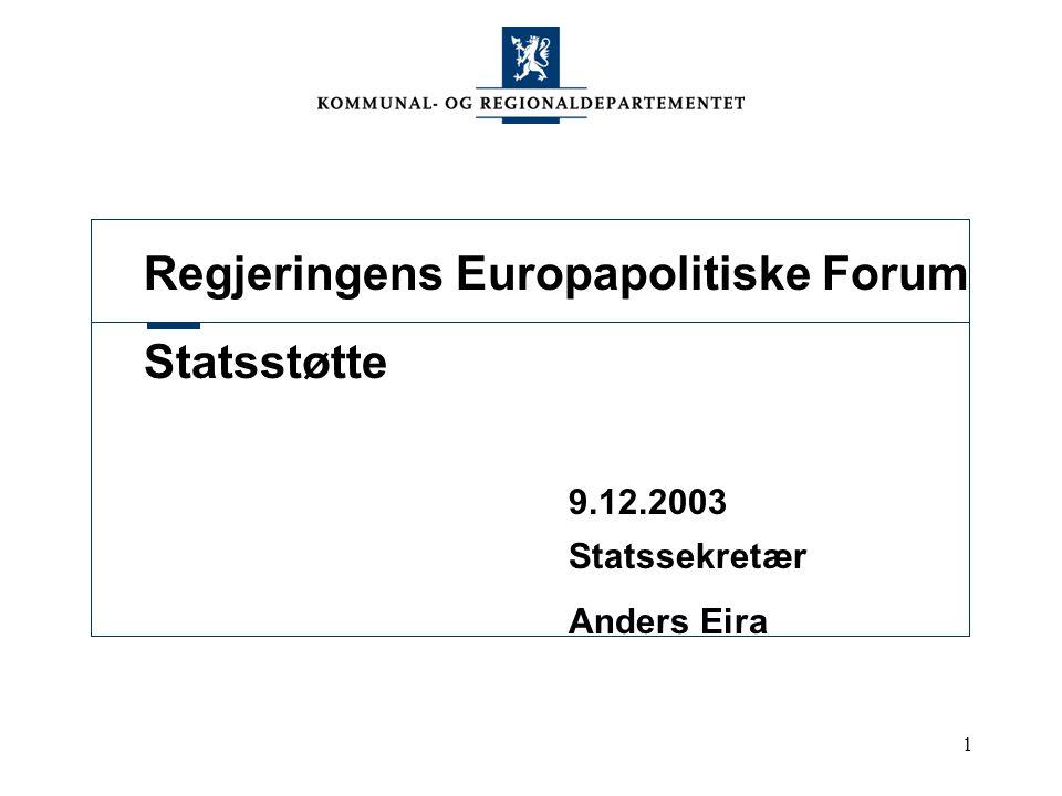 1 Regjeringens Europapolitiske Forum Statsstøtte 9.12.2003 Statssekretær Anders Eira