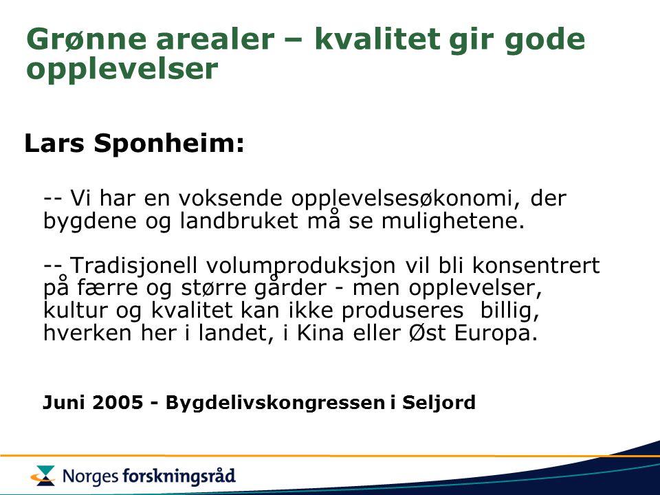Grønne arealer – kvalitet gir gode opplevelser Lars Sponheim: -- Vi har en voksende opplevelsesøkonomi, der bygdene og landbruket må se mulighetene. -