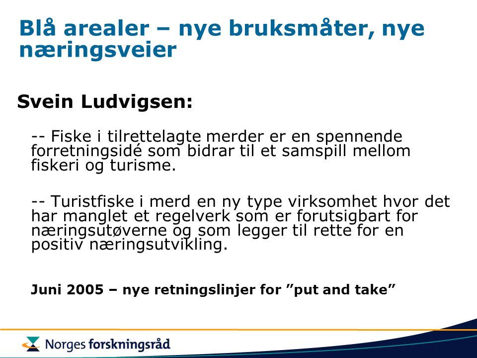 Blå arealer – nye bruksmåter, nye næringsveier Svein Ludvigsen: -- Fiske i tilrettelagte merder er en spennende forretningsidé som bidrar til et samsp