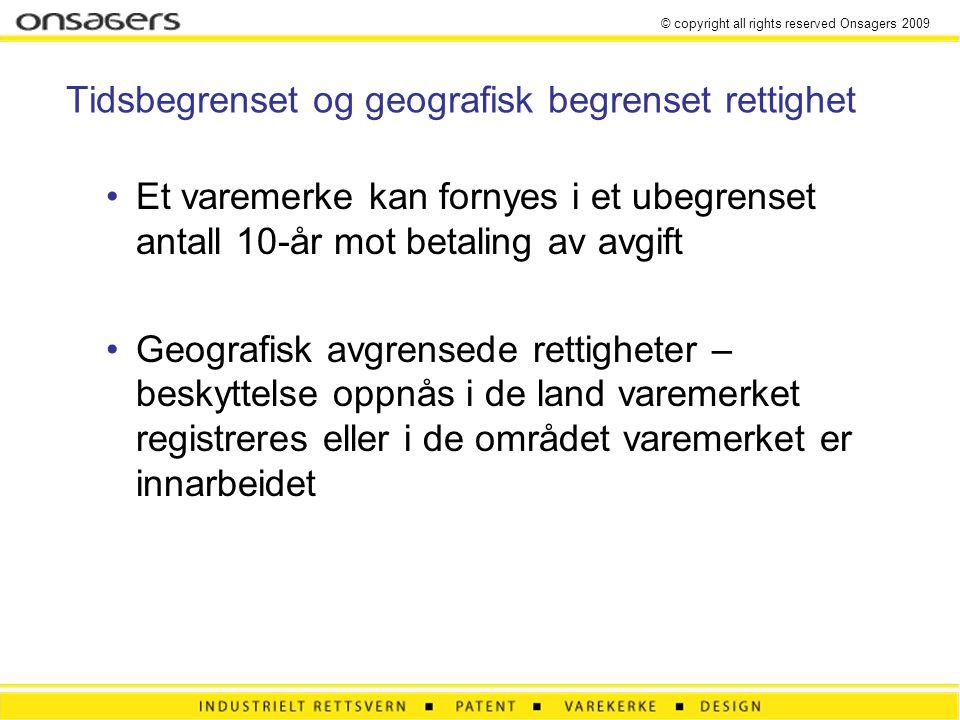 © copyright all rights reserved Onsagers 2009 Tidsbegrenset og geografisk begrenset rettighet Et varemerke kan fornyes i et ubegrenset antall 10-år mo