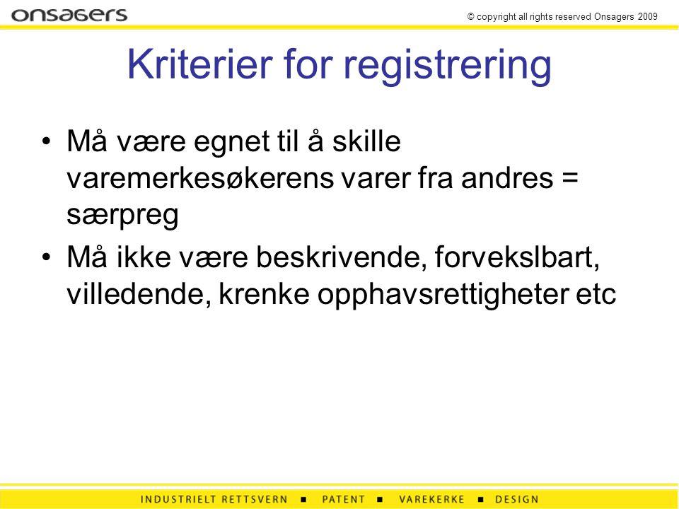 © copyright all rights reserved Onsagers 2009 Kriterier for registrering Må være egnet til å skille varemerkesøkerens varer fra andres = særpreg Må ikke være beskrivende, forvekslbart, villedende, krenke opphavsrettigheter etc