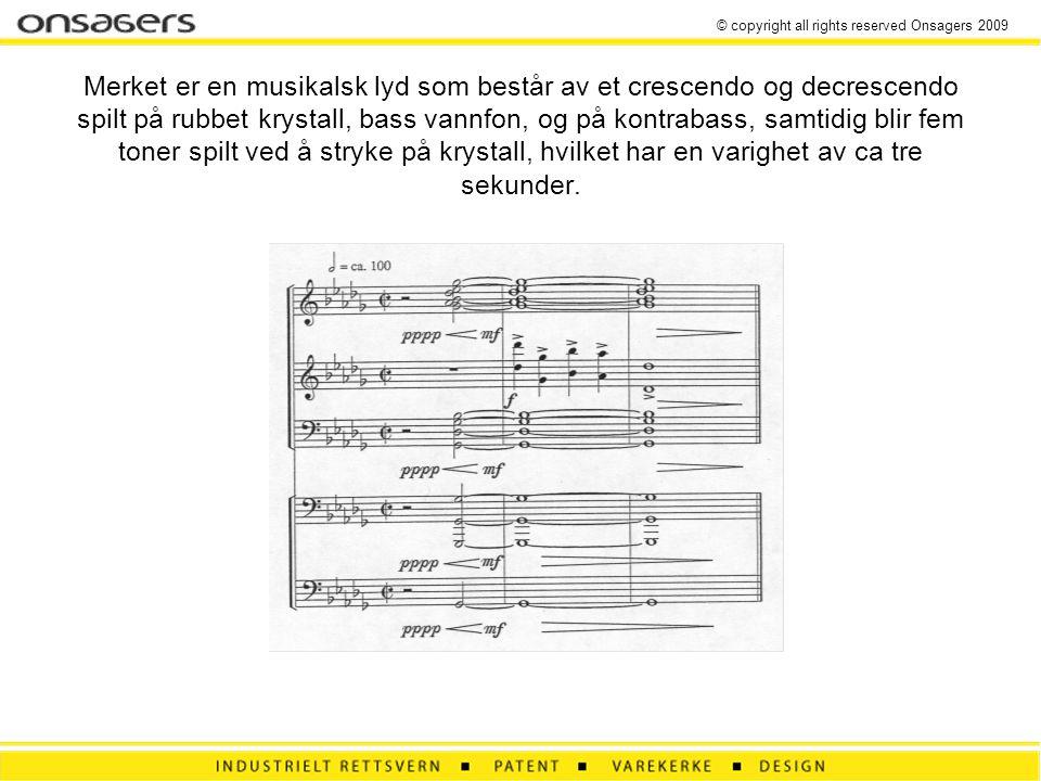 © copyright all rights reserved Onsagers 2009 Merket er en musikalsk lyd som består av et crescendo og decrescendo spilt på rubbet krystall, bass vannfon, og på kontrabass, samtidig blir fem toner spilt ved å stryke på krystall, hvilket har en varighet av ca tre sekunder.