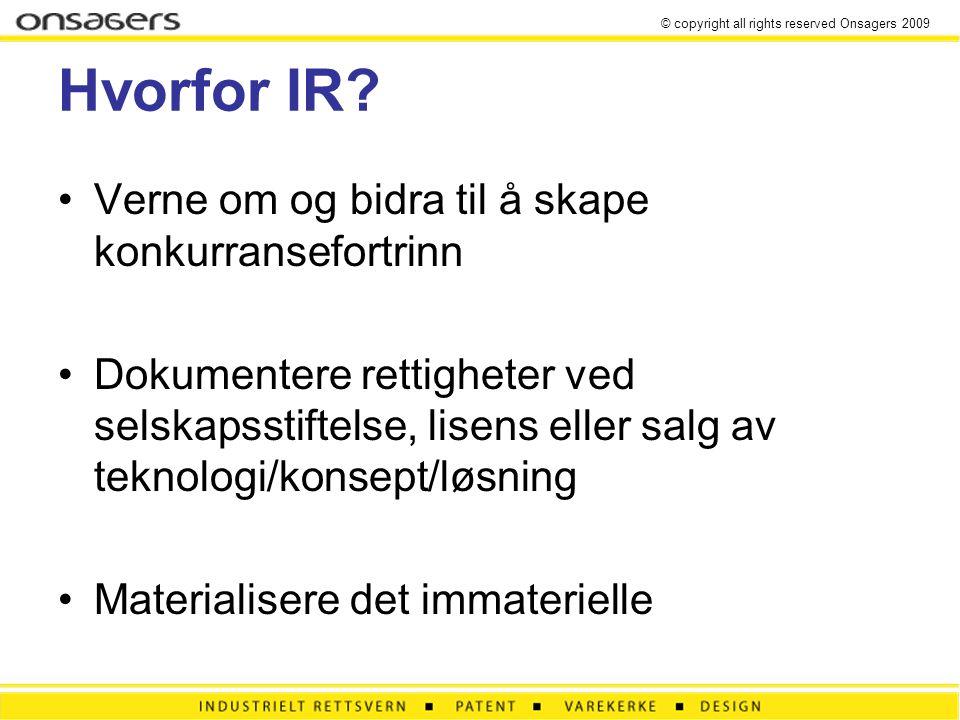 Hvorfor IR? Verne om og bidra til å skape konkurransefortrinn Dokumentere rettigheter ved selskapsstiftelse, lisens eller salg av teknologi/konsept/lø