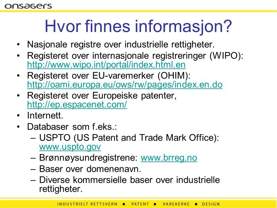 Hvor finnes informasjon? Nasjonale registre over industrielle rettigheter. Registeret over internasjonale registreringer (WIPO): http://www.wipo.int/p