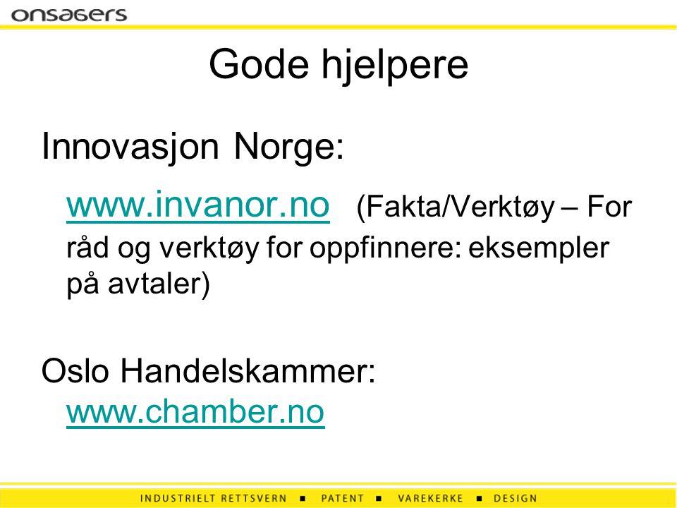 Gode hjelpere Innovasjon Norge: www.invanor.no (Fakta/Verktøy – For råd og verktøy for oppfinnere: eksempler på avtaler) www.invanor.no Oslo Handelskammer: www.chamber.no www.chamber.no