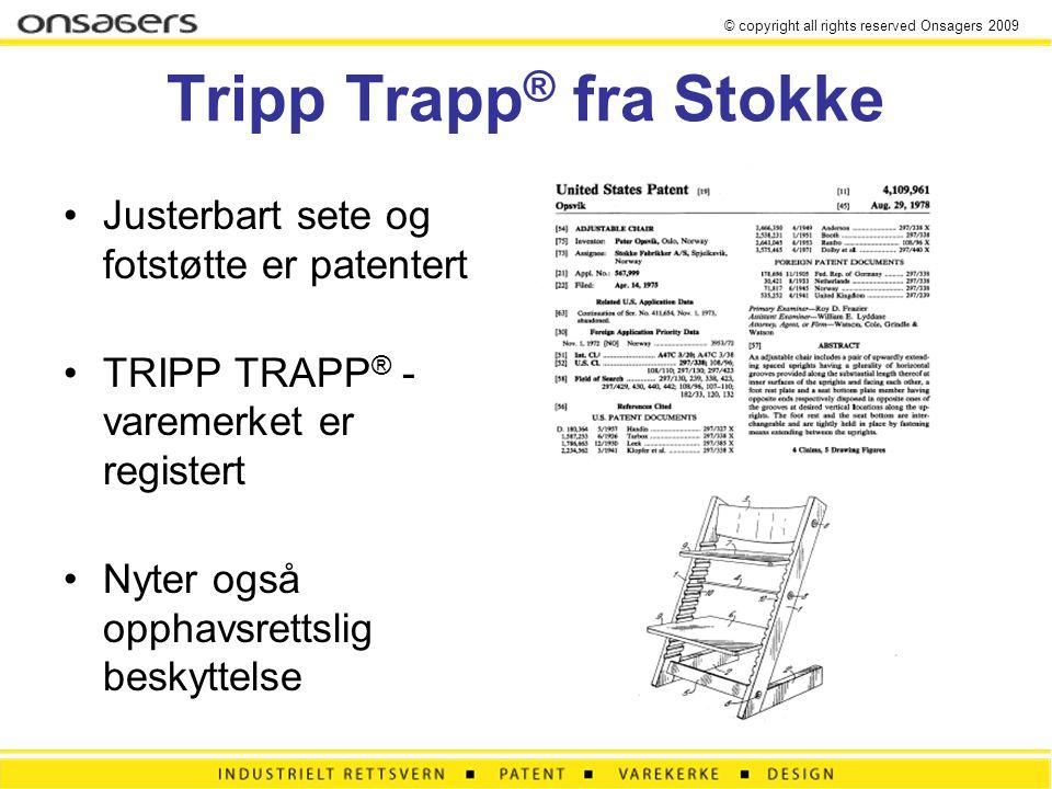 Tripp Trapp ® fra Stokke Justerbart sete og fotstøtte er patentert TRIPP TRAPP ® - varemerket er registert Nyter også opphavsrettslig beskyttelse © copyright all rights reserved Onsagers 2009