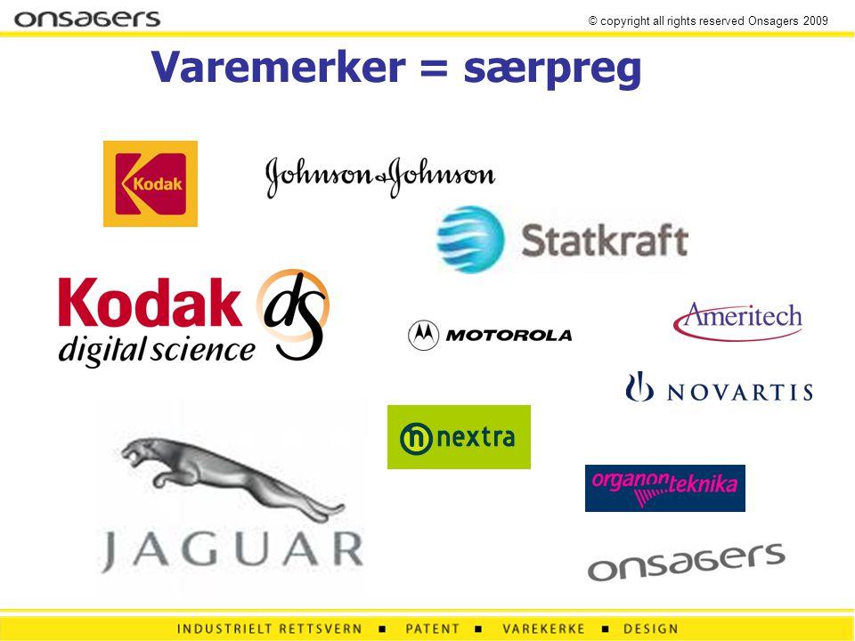 © copyright all rights reserved Onsagers 2009 Varemerke Et varemerke kan bestå av alle slags tegn som er egnet til å skille en virksomhets varer eller tjenester fra andre virksomheters varer og tjenester, og som kan gjengis grafisk, … , jfr.