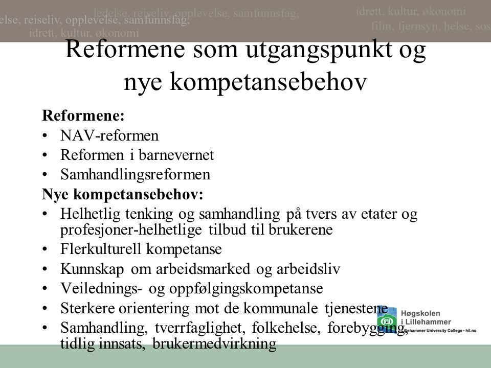 Reformene som utgangspunkt og nye kompetansebehov Reformene: NAV-reformen Reformen i barnevernet Samhandlingsreformen Nye kompetansebehov: Helhetlig t
