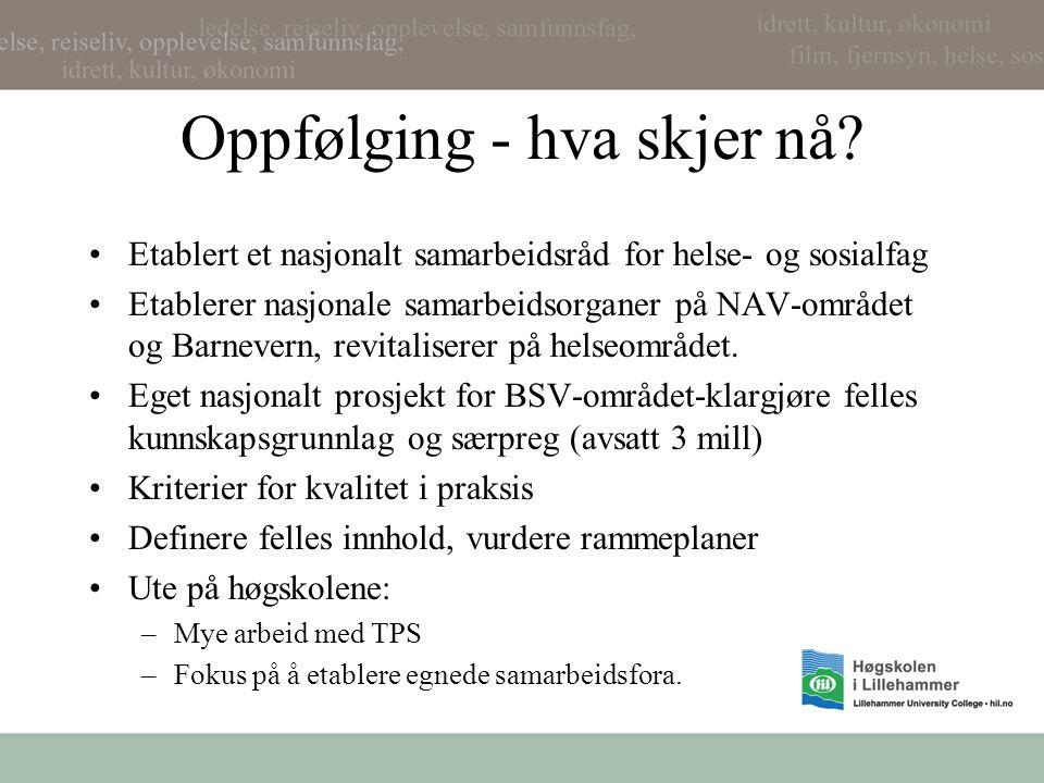 Oppfølging - hva skjer nå? Etablert et nasjonalt samarbeidsråd for helse- og sosialfag Etablerer nasjonale samarbeidsorganer på NAV-området og Barneve