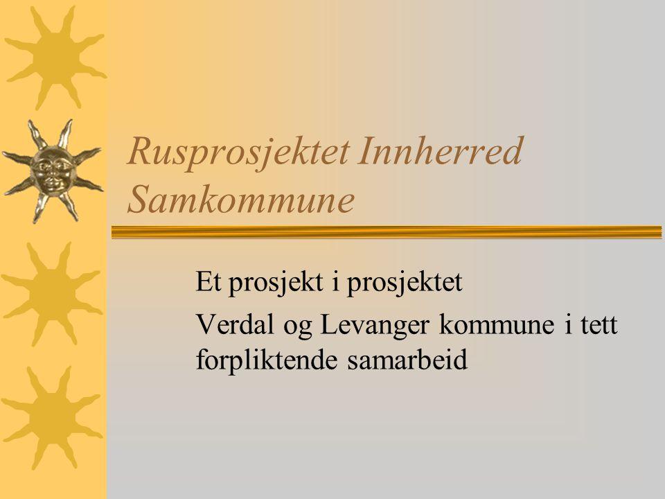 Rusprosjektet Innherred Samkommune Et prosjekt i prosjektet Verdal og Levanger kommune i tett forpliktende samarbeid