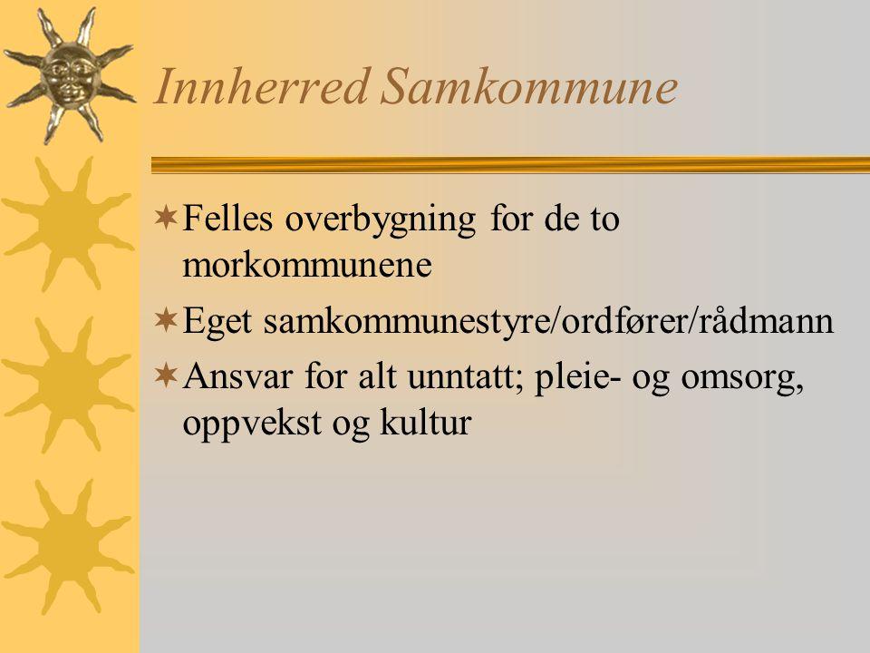 Innherred Samkommune  Felles overbygning for de to morkommunene  Eget samkommunestyre/ordfører/rådmann  Ansvar for alt unntatt; pleie- og omsorg, oppvekst og kultur