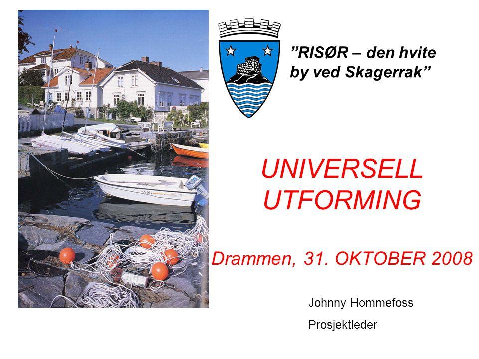 """UNIVERSELL UTFORMING Drammen, 31. OKTOBER 2008 Johnny Hommefoss Prosjektleder """"RISØR – den hvite by ved Skagerrak"""""""