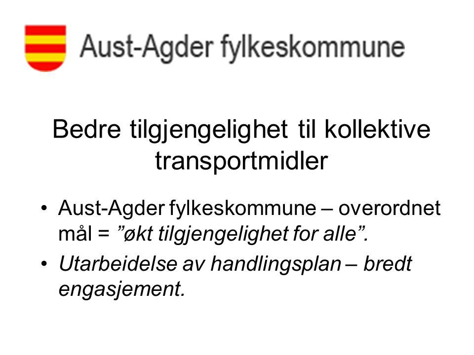 """Bedre tilgjengelighet til kollektive transportmidler Aust-Agder fylkeskommune – overordnet mål = """"økt tilgjengelighet for alle"""". Utarbeidelse av handl"""