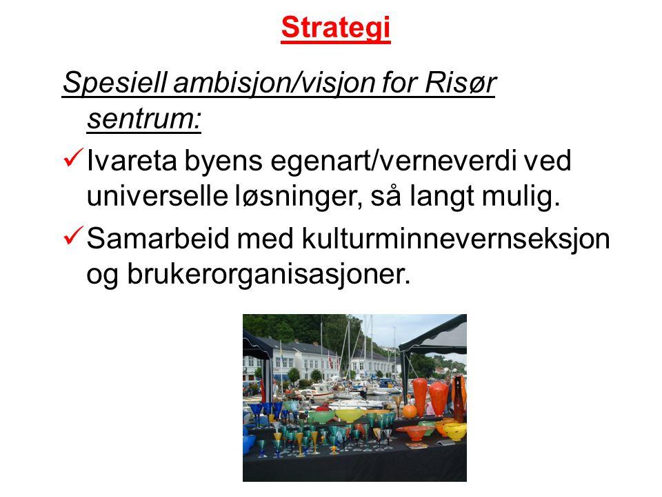 Strategi Spesiell ambisjon/visjon for Risør sentrum: Ivareta byens egenart/verneverdi ved universelle løsninger, så langt mulig. Samarbeid med kulturm