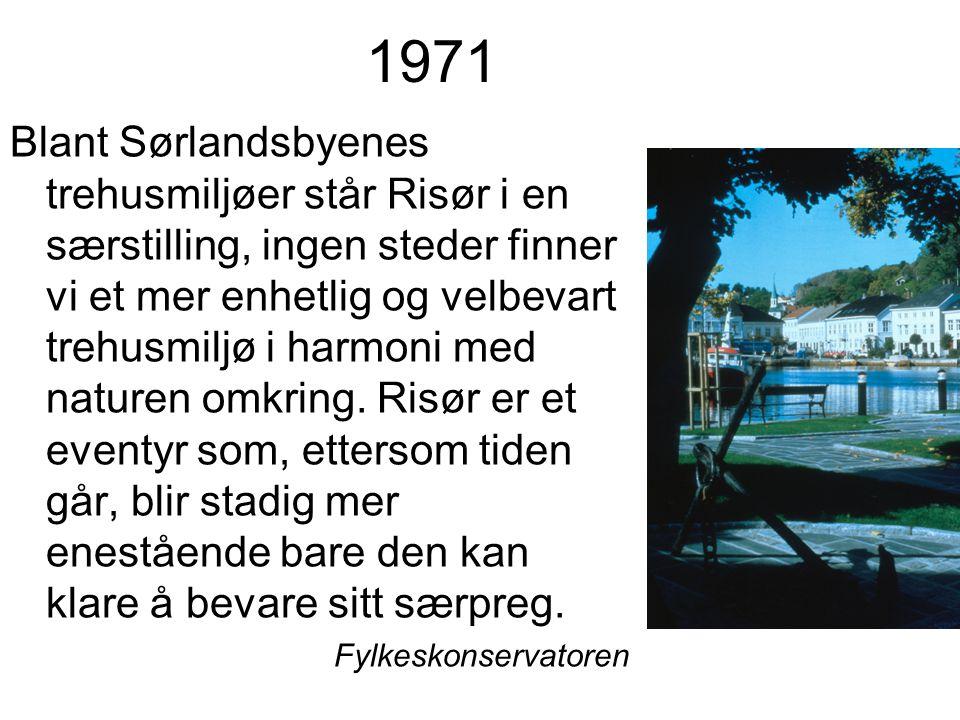 1971 Blant Sørlandsbyenes trehusmiljøer står Risør i en særstilling, ingen steder finner vi et mer enhetlig og velbevart trehusmiljø i harmoni med nat