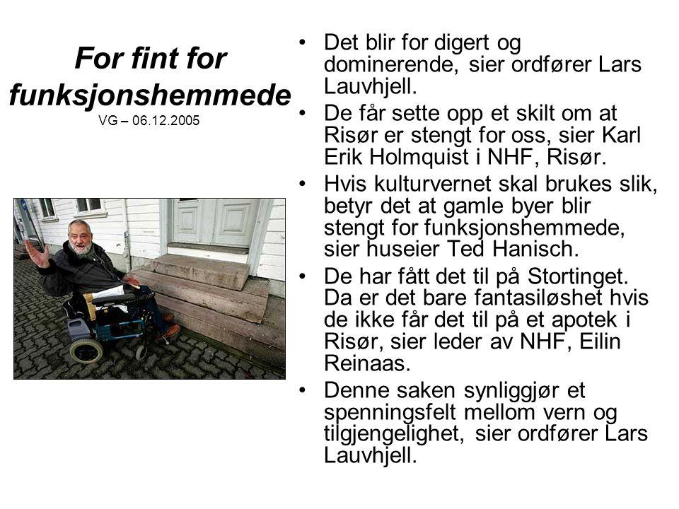 For fint for funksjonshemmede VG – 06.12.2005 Det blir for digert og dominerende, sier ordfører Lars Lauvhjell. De får sette opp et skilt om at Risør