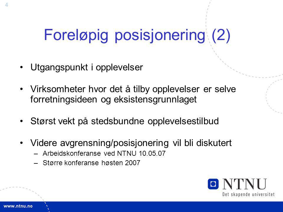 4 Foreløpig posisjonering (2) Utgangspunkt i opplevelser Virksomheter hvor det å tilby opplevelser er selve forretningsideen og eksistensgrunnlaget Størst vekt på stedsbundne opplevelsestilbud Videre avgrensning/posisjonering vil bli diskutert –Arbeidskonferanse ved NTNU 10.05.07 –Større konferanse høsten 2007