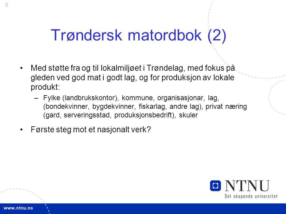 9 Trøndersk matordbok (2) Med støtte fra og til lokalmiljøet i Trøndelag, med fokus på gleden ved god mat i godt lag, og for produksjon av lokale prod
