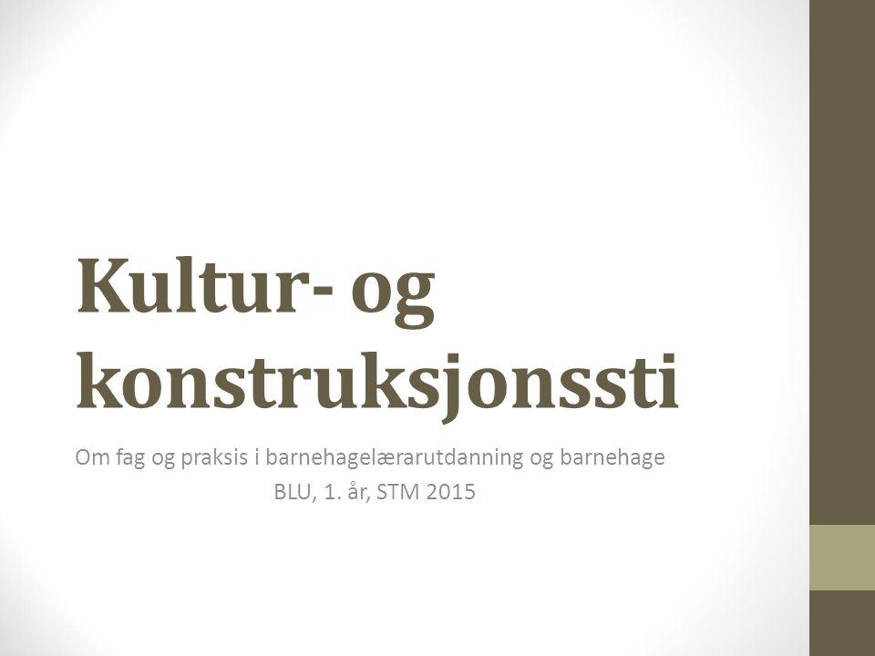 Kultur- og konstruksjonssti Om fag og praksis i barnehagelærarutdanning og barnehage BLU, 1.