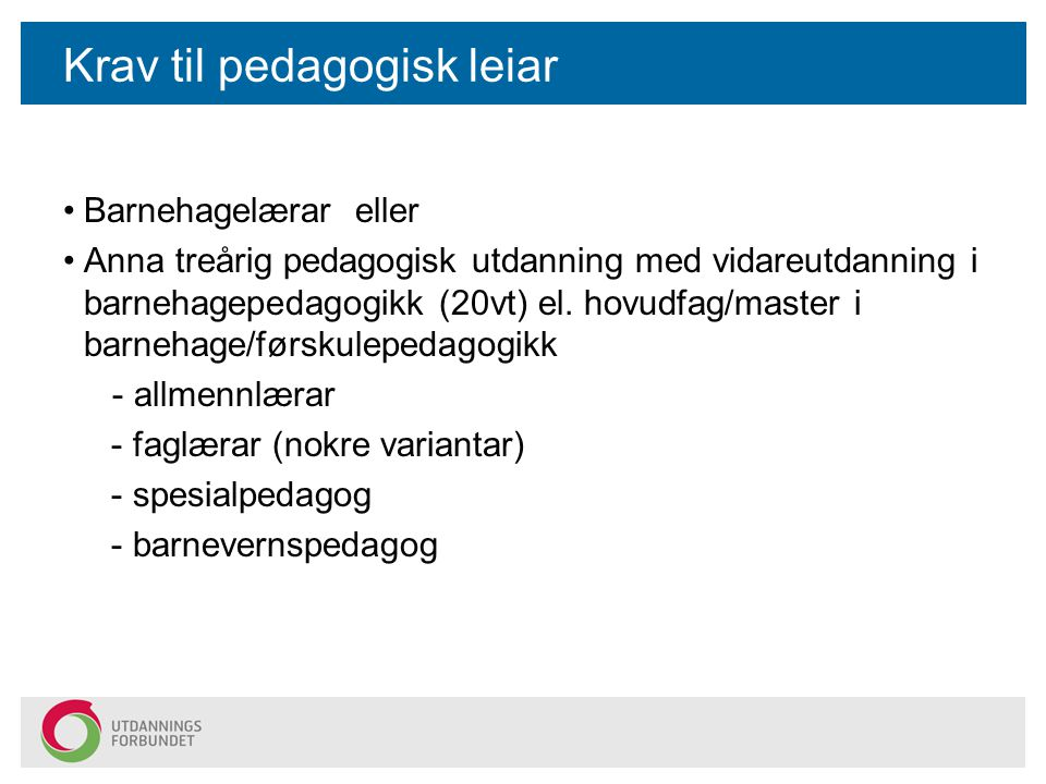 Krav til pedagogisk leiar Barnehagelærar eller Anna treårig pedagogisk utdanning med vidareutdanning i barnehagepedagogikk (20vt) el.