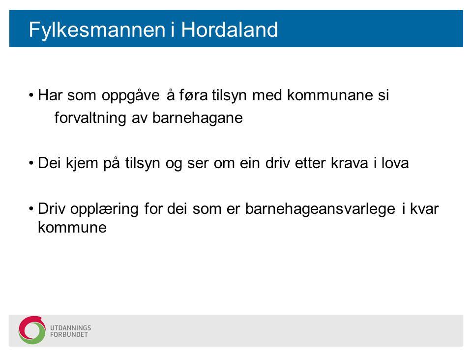 Fylkesmannen i Hordaland Har som oppgåve å føra tilsyn med kommunane si forvaltning av barnehagane Dei kjem på tilsyn og ser om ein driv etter krava i lova Driv opplæring for dei som er barnehageansvarlege i kvar kommune