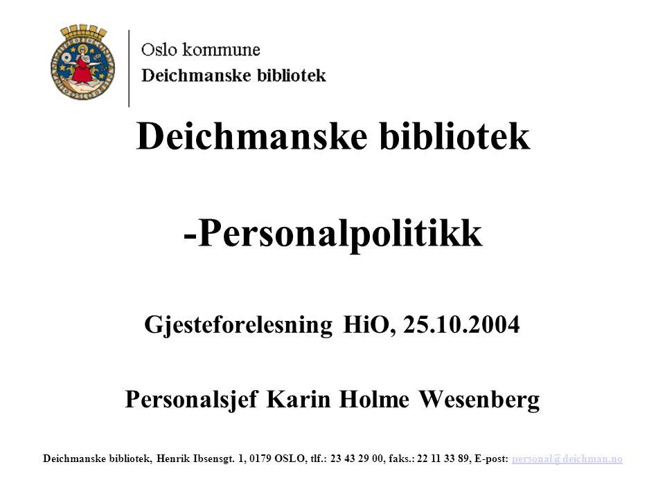 Deichmanske bibliotek -Personalpolitikk Gjesteforelesning HiO, 25.10.2004 Personalsjef Karin Holme Wesenberg Deichmanske bibliotek, Henrik Ibsensgt.