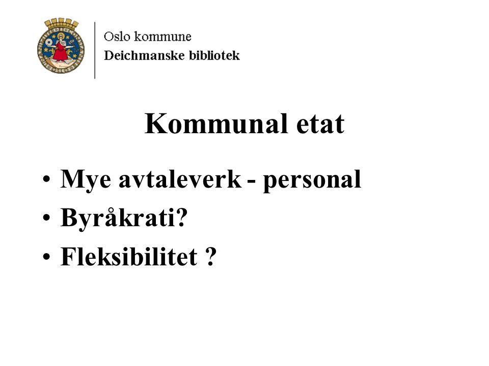 Kommunal etat Mye avtaleverk - personal Byråkrati? Fleksibilitet ?