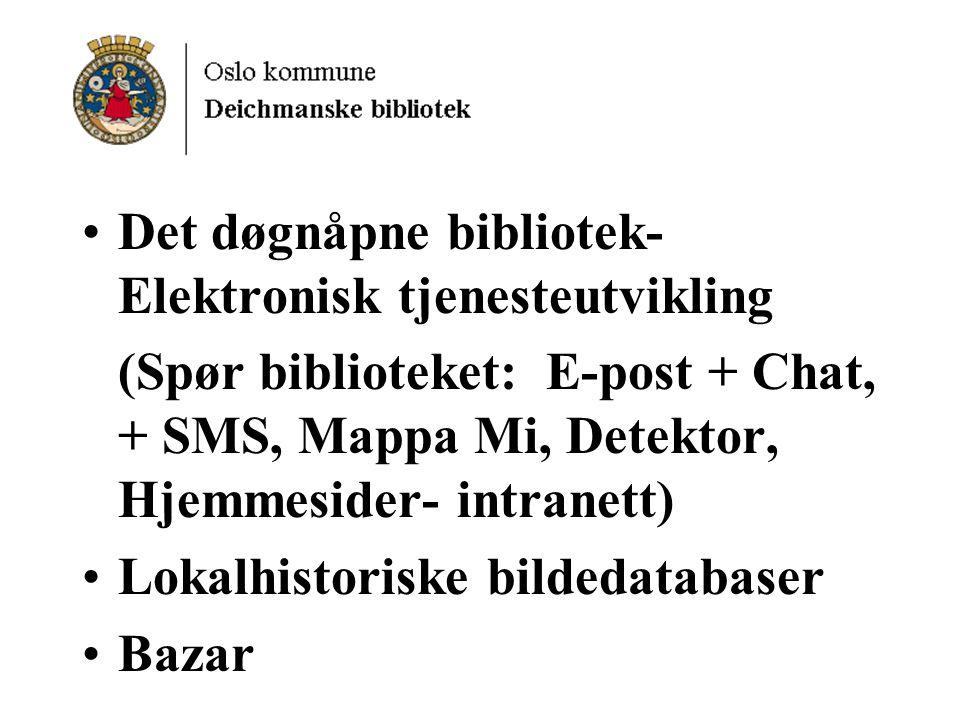 Det døgnåpne bibliotek- Elektronisk tjenesteutvikling (Spør biblioteket: E-post + Chat, + SMS, Mappa Mi, Detektor, Hjemmesider- intranett) Lokalhistoriske bildedatabaser Bazar