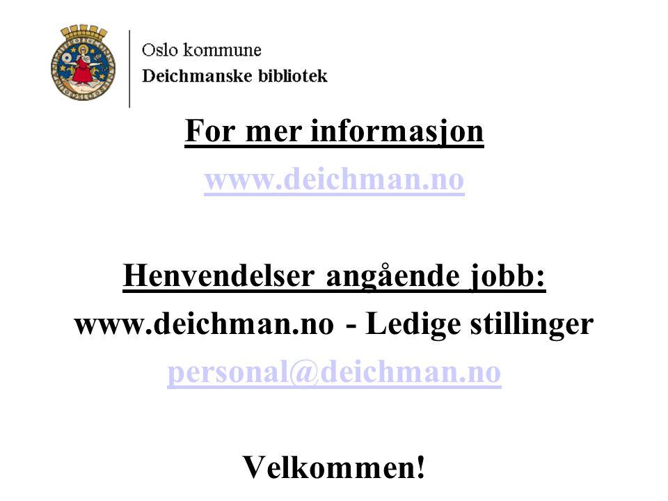 For mer informasjon www.deichman.no Henvendelser angående jobb: www.deichman.no - Ledige stillinger personal@deichman.no Velkommen!
