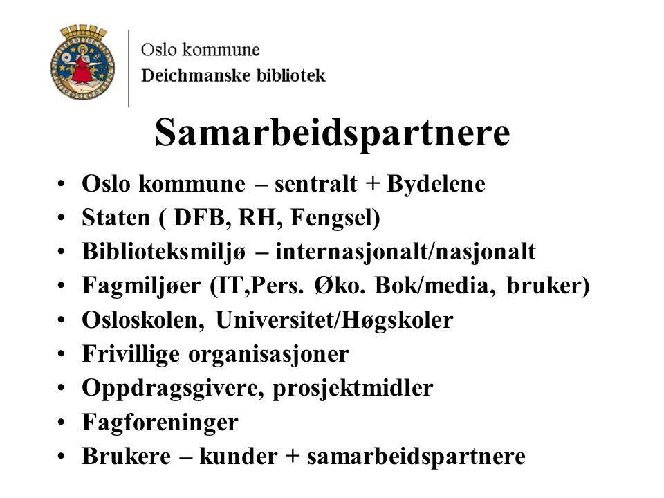 Samarbeidspartnere Oslo kommune – sentralt + Bydelene Staten ( DFB, RH, Fengsel) Biblioteksmiljø – internasjonalt/nasjonalt Fagmiljøer (IT,Pers.