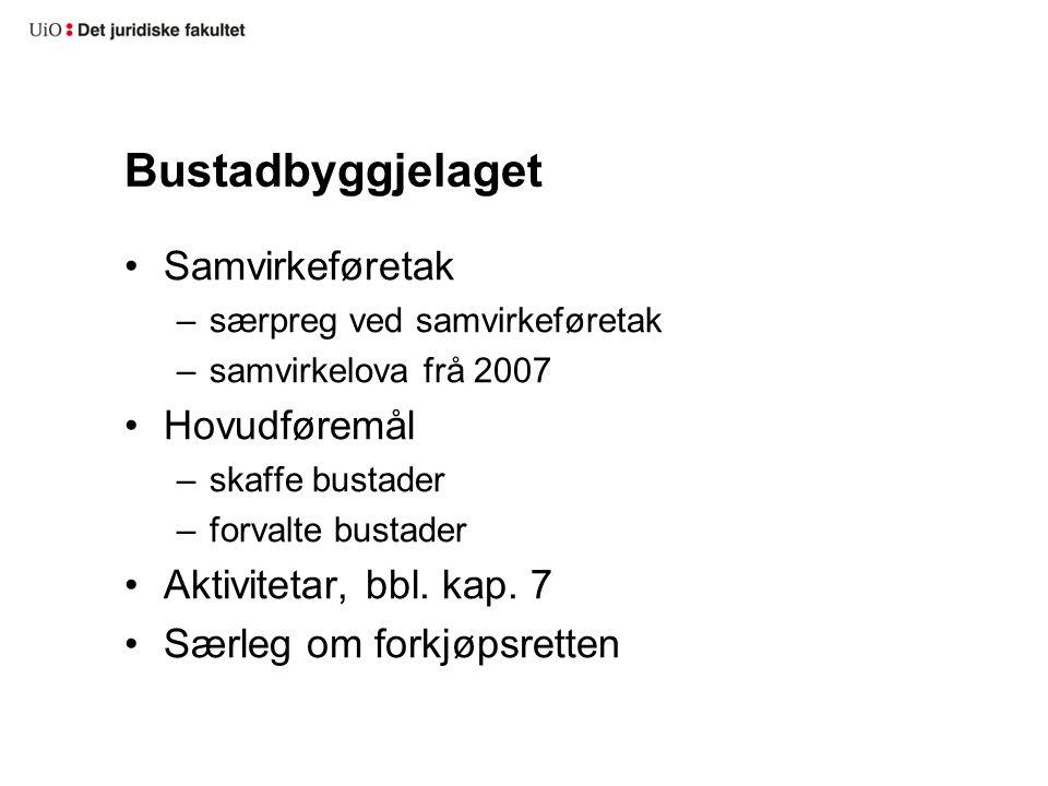 Bustadbyggjelaget Samvirkeføretak –særpreg ved samvirkeføretak –samvirkelova frå 2007 Hovudføremål –skaffe bustader –forvalte bustader Aktivitetar, bbl.