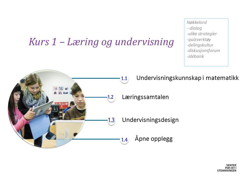 Kurs 1 – Læring og undervisning Undervisningskunnskap i matematikk Læringssamtalen Undervisningsdesign Åpne opplegg Nøkkelord --dialog -ulike strategi