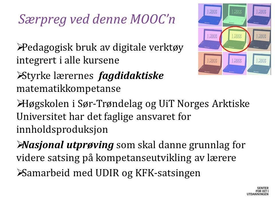 Særpreg ved denne MOOC'n  Pedagogisk bruk av digitale verktøy integrert i alle kursene  Styrke lærernes fagdidaktiske matematikkompetanse  Høgskole