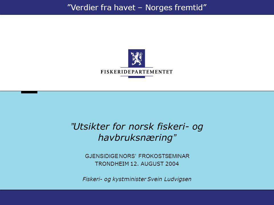 Utsikter for norsk fiskeri- og havbruksnæring GJENSIDIGE NORS' FROKOSTSEMINAR TRONDHEIM 12.