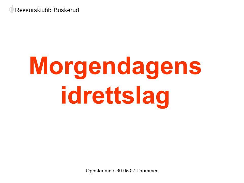 Oppstartmøte 30.05.07, Drammen Ressursklubb Buskerud Morgendagens idrettslag
