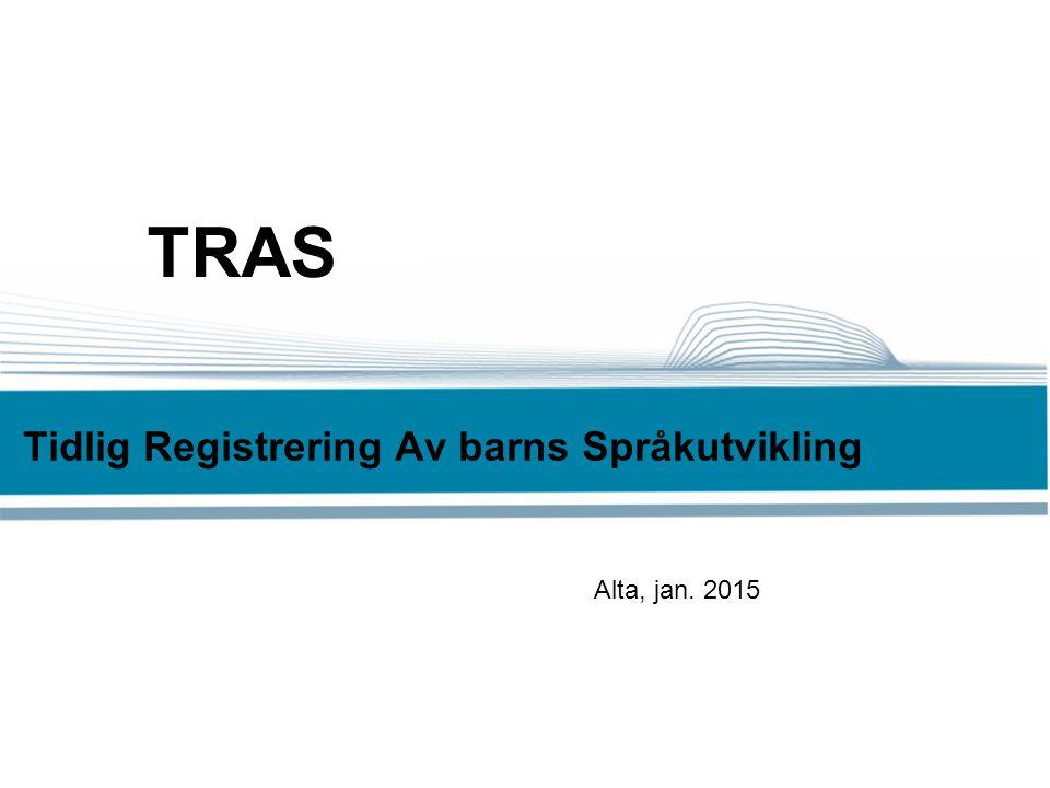 Tidlig Registrering Av barns Språkutvikling TRAS Alta, jan. 2015