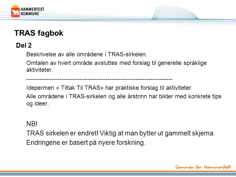 TRAS fagbok Del 2 Beskrivelse av alle områdene i TRAS-sirkelen. Omtalen av hvert område avsluttes med forslag til generelle språklige aktiviteter. ---