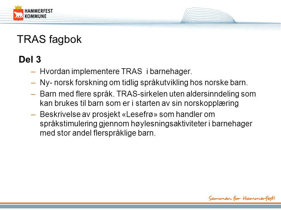 TRAS fagbok Del 3 –Hvordan implementere TRAS i barnehager. –Ny- norsk forskning om tidlig språkutvikling hos norske barn. –Barn med flere språk. TRAS-