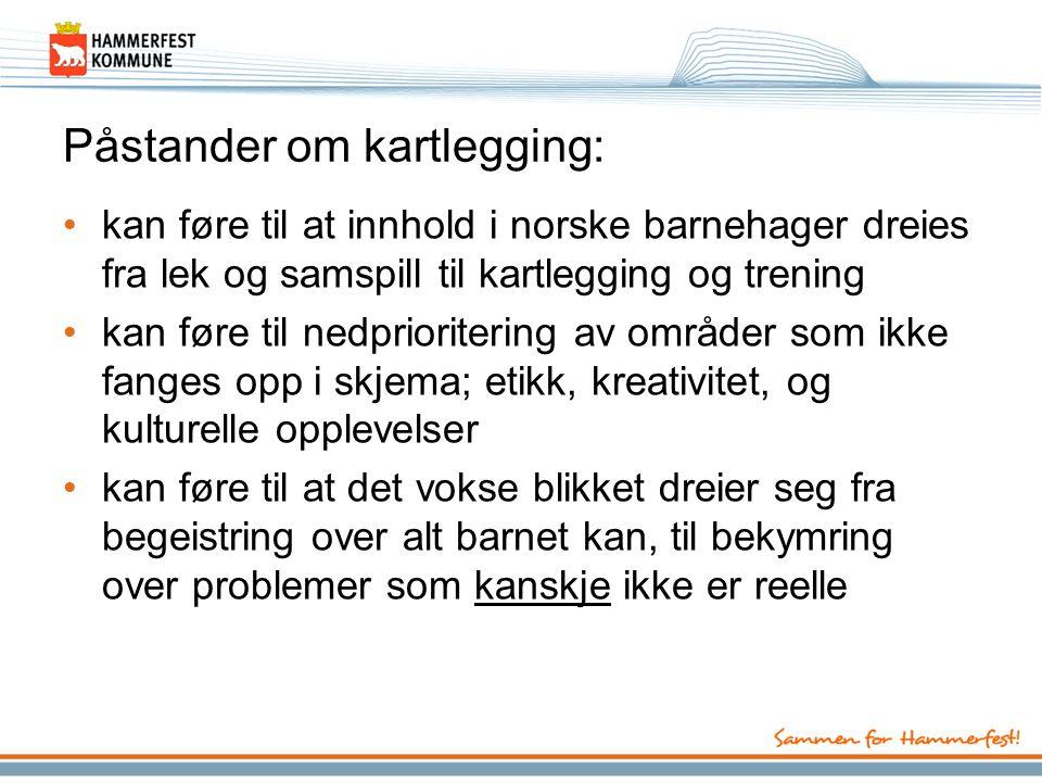 Påstander om kartlegging: kan føre til at innhold i norske barnehager dreies fra lek og samspill til kartlegging og trening kan føre til nedprioriteri