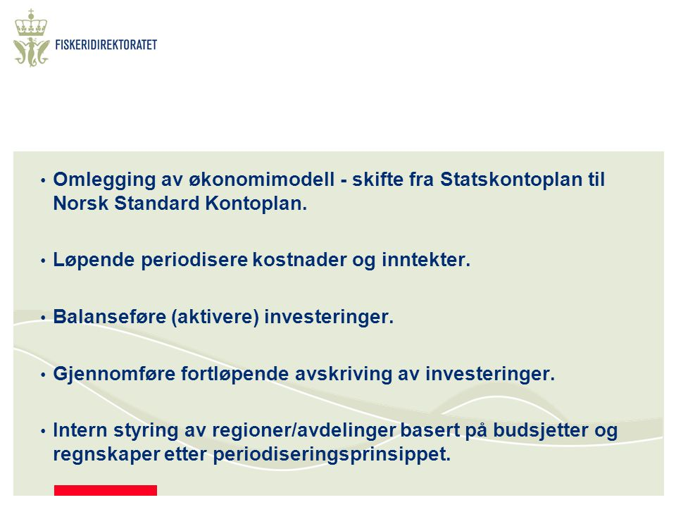 Omlegging av økonomimodell - skifte fra Statskontoplan til Norsk Standard Kontoplan. Løpende periodisere kostnader og inntekter. Balanseføre (aktivere