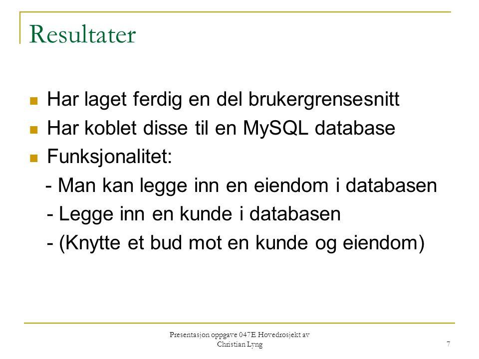Presentasjon oppgave 047E Hovedrosjekt av Christian Lyng 7 Resultater Har laget ferdig en del brukergrensesnitt Har koblet disse til en MySQL database Funksjonalitet: - Man kan legge inn en eiendom i databasen - Legge inn en kunde i databasen - (Knytte et bud mot en kunde og eiendom)