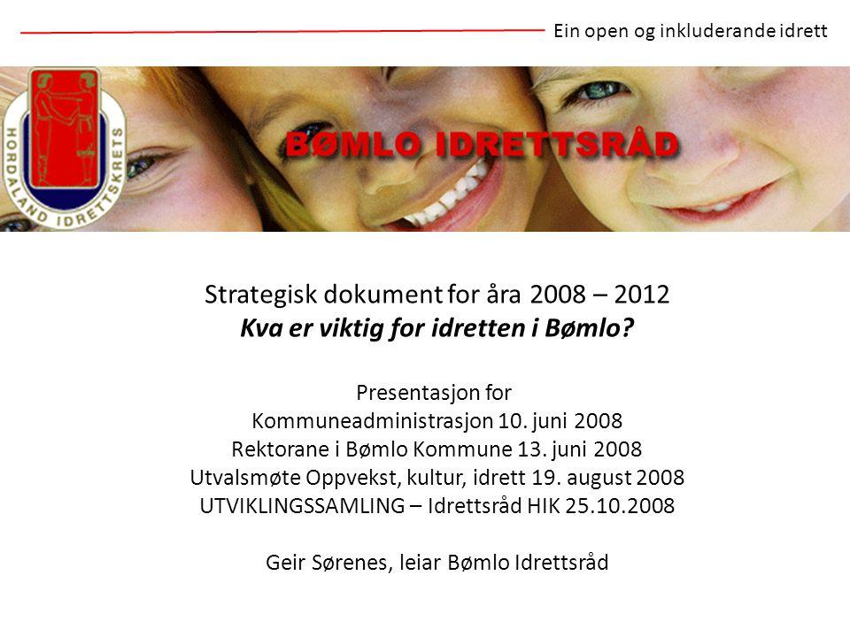 Strategisk dokument for åra 2008 – 2012 Kva er viktig for idretten i Bømlo? Presentasjon for Kommuneadministrasjon 10. juni 2008 Rektorane i Bømlo Kom