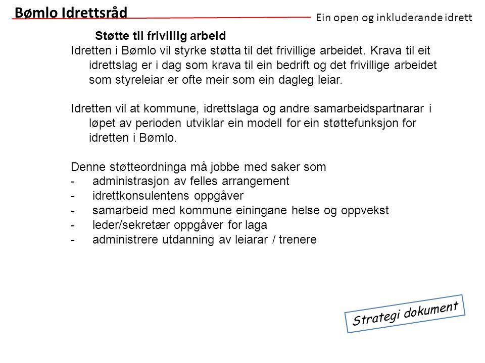 Ein open og inkluderande idrett Strategi dokument Bømlo Idrettsråd Støtte til frivillig arbeid Idretten i Bømlo vil styrke støtta til det frivillige a