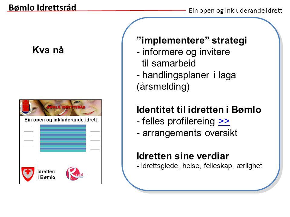 """Ein open og inkluderande idrett Kva nå Bømlo Idrettsråd """"implementere"""" strategi - informere og invitere til samarbeid - handlingsplaner i laga (årsmel"""